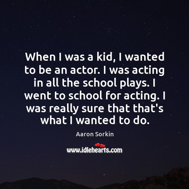 When I was a kid, I wanted to be an actor. I School Quotes Image