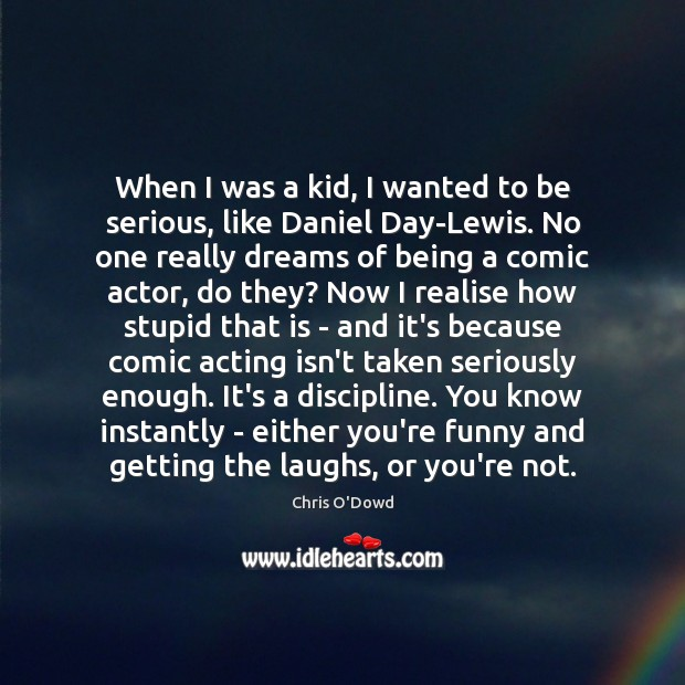 When I was a kid, I wanted to be serious, like Daniel Image