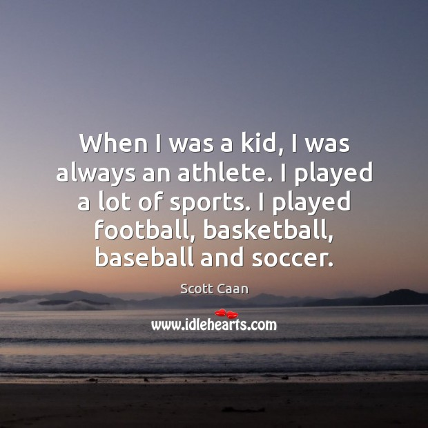 When I was a kid, I was always an athlete. I played Scott Caan Picture Quote