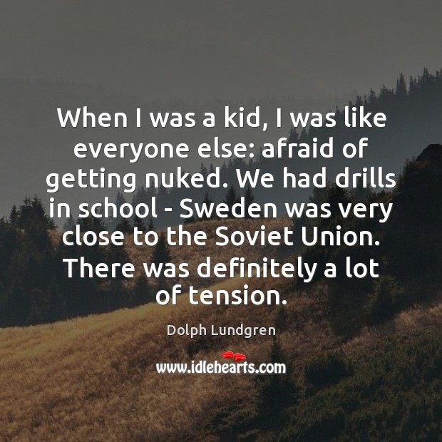 When I was a kid, I was like everyone else: afraid of Dolph Lundgren Picture Quote