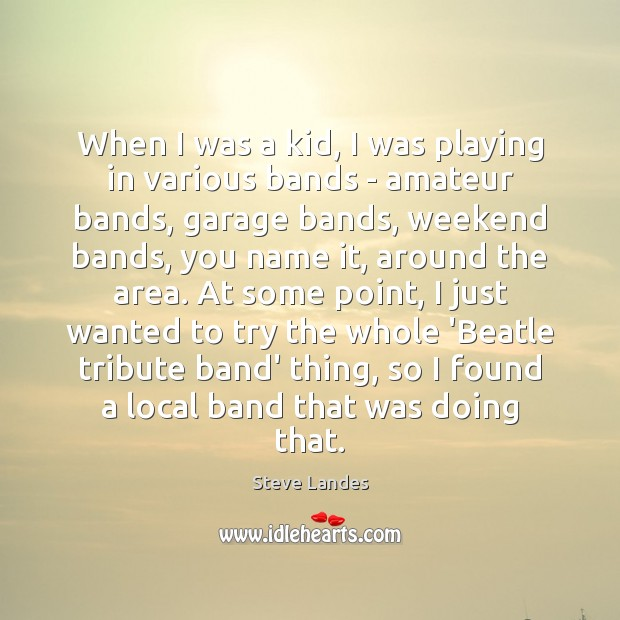 Image, When I was a kid, I was playing in various bands –