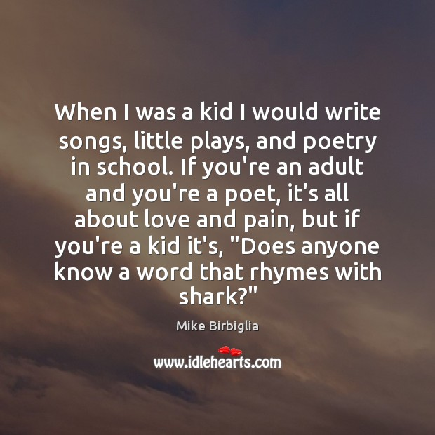When I was a kid I would write songs, little plays, and Image