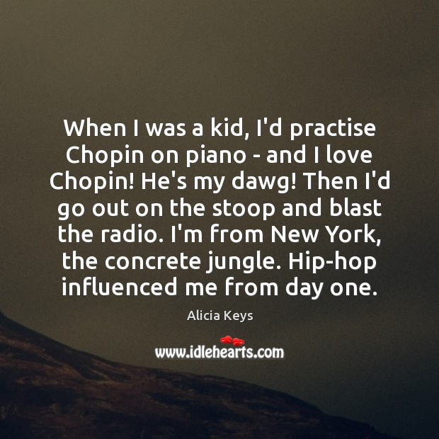 When I was a kid, I'd practise Chopin on piano – and Alicia Keys Picture Quote