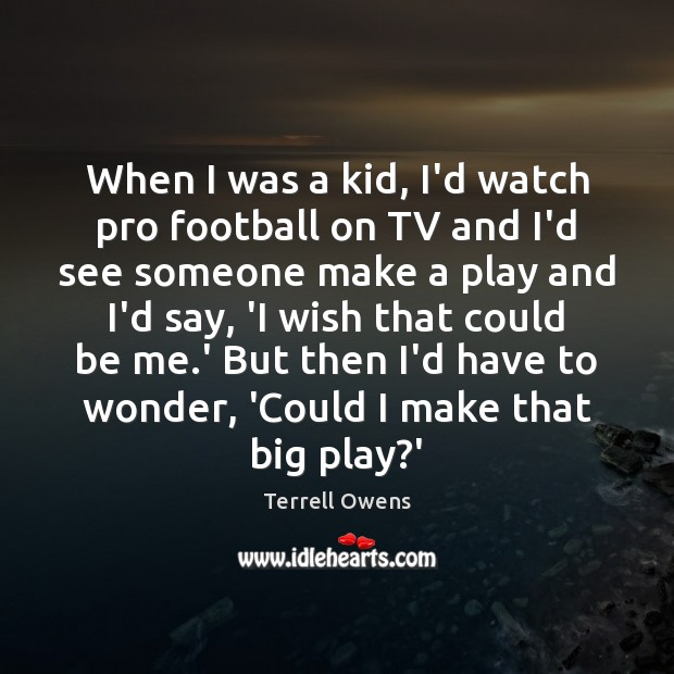 When I was a kid, I'd watch pro football on TV and Football Quotes Image