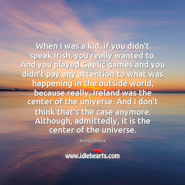 When I was a kid, if you didn't speak Irish, you really Image
