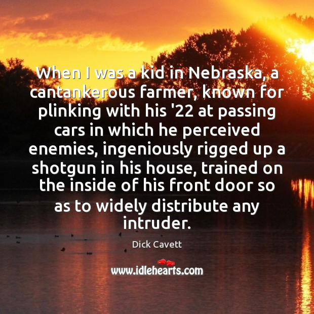 When I was a kid in Nebraska, a cantankerous farmer, known for Dick Cavett Picture Quote
