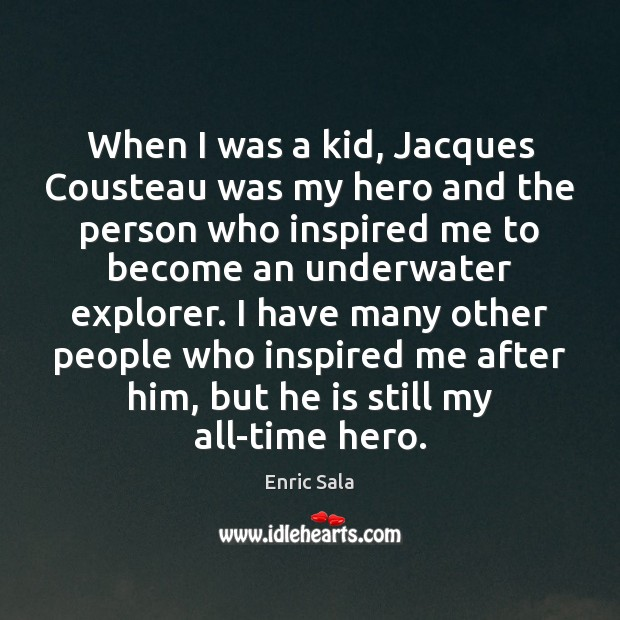 Image, When I was a kid, Jacques Cousteau was my hero and the