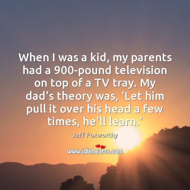 When I was a kid, my parents had a 900-pound television on Image