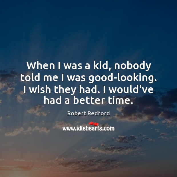 When I was a kid, nobody told me I was good-looking. I Image