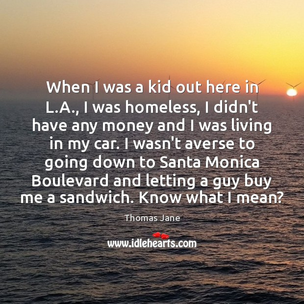 Image, When I was a kid out here in L.A., I was