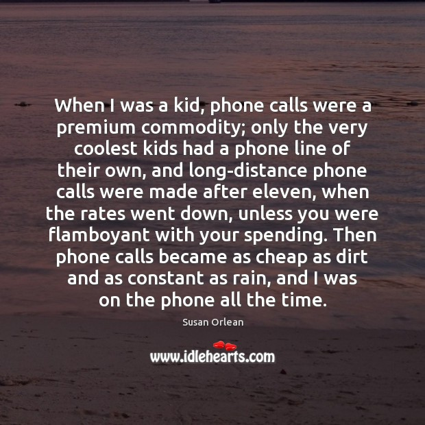 When I was a kid, phone calls were a premium commodity; only Image