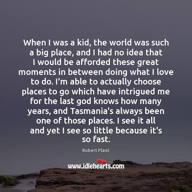 When I was a kid, the world was such a big place, Robert Plant Picture Quote