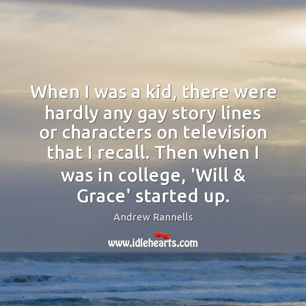 When I was a kid, there were hardly any gay story lines Andrew Rannells Picture Quote