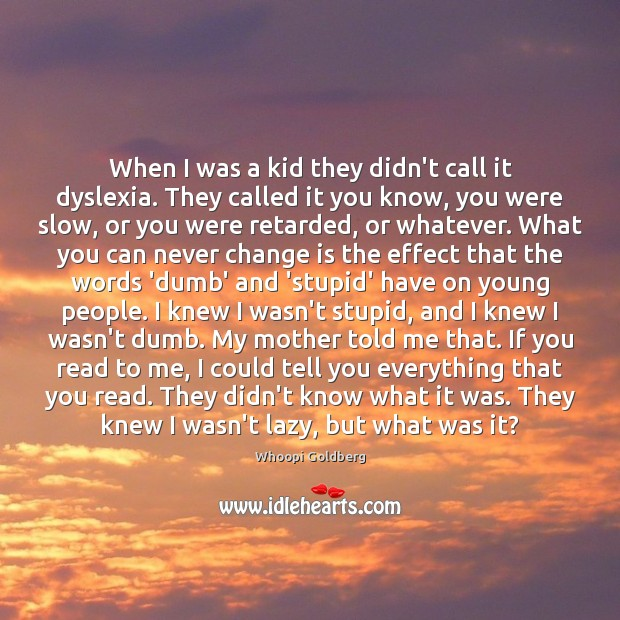 When I was a kid they didn't call it dyslexia. They called Whoopi Goldberg Picture Quote
