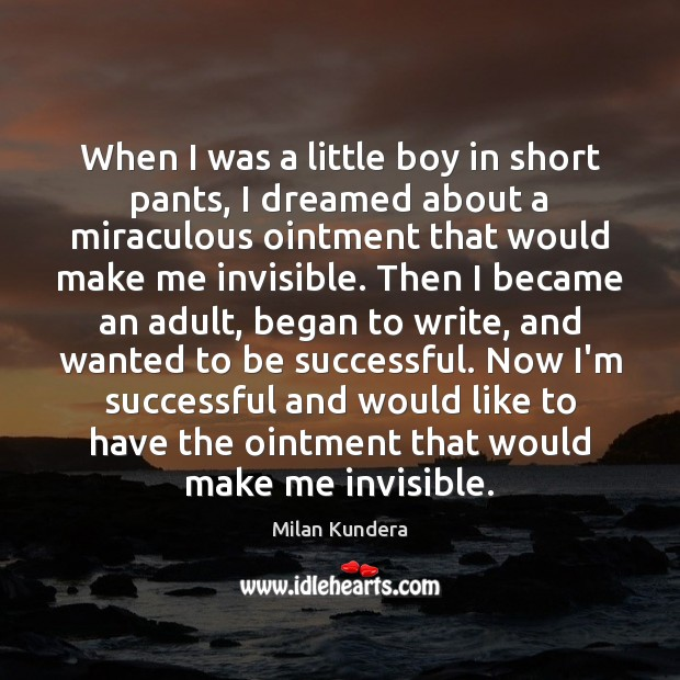 When I was a little boy in short pants, I dreamed about Milan Kundera Picture Quote