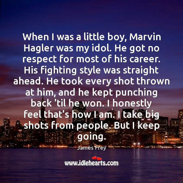 When I was a little boy, Marvin Hagler was my idol. He James Frey Picture Quote