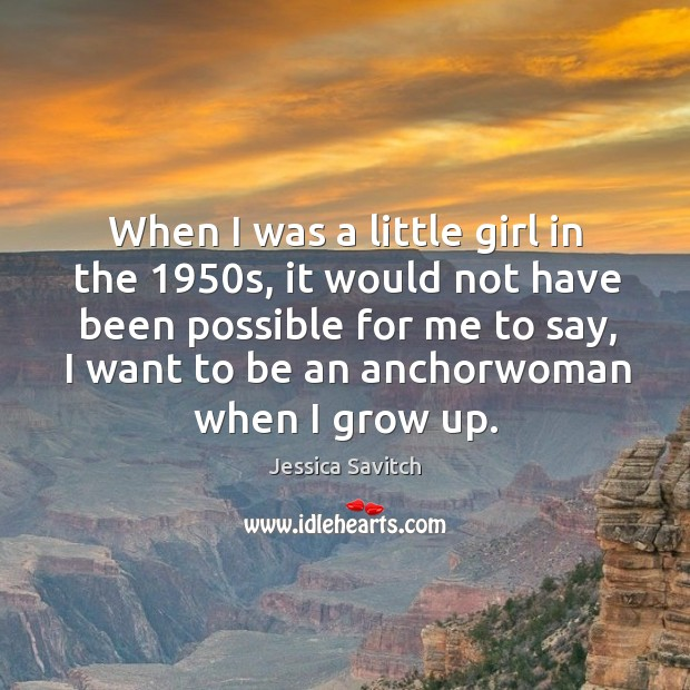 When I was a little girl in the 1950s, it would not have been possible for me to say Image