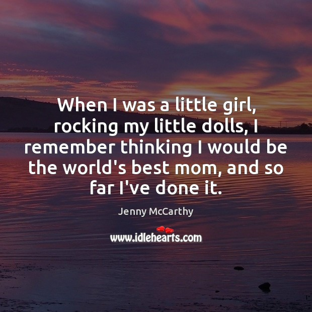 When I was a little girl, rocking my little dolls, I remember Jenny McCarthy Picture Quote