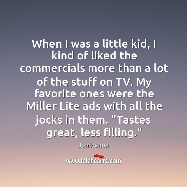 When I was a little kid, I kind of liked the commercials Image