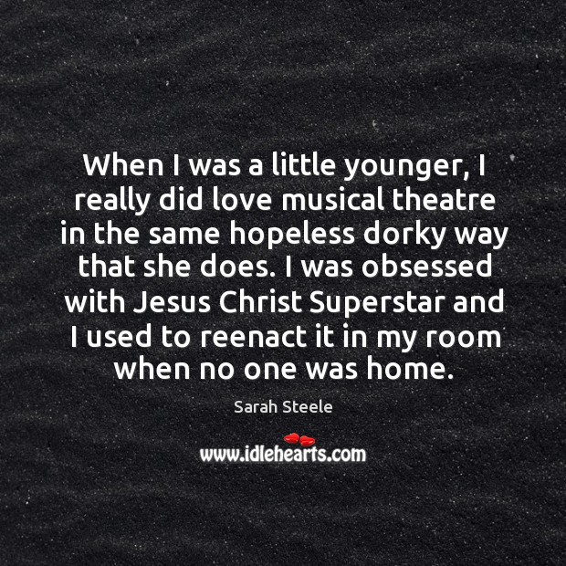 When I was a little younger, I really did love musical theatre Image
