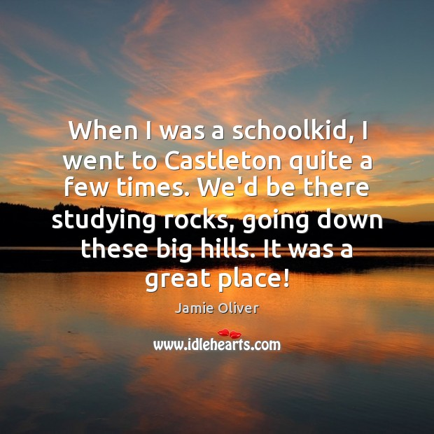 When I was a schoolkid, I went to Castleton quite a few Jamie Oliver Picture Quote