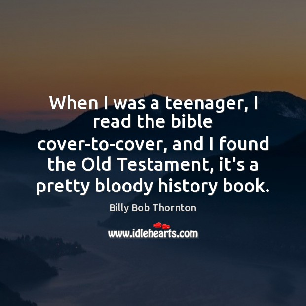 Image, When I was a teenager, I read the bible cover-to-cover, and I