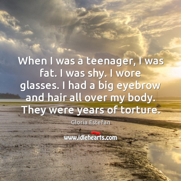 When I was a teenager, I was fat. I was shy. I Image