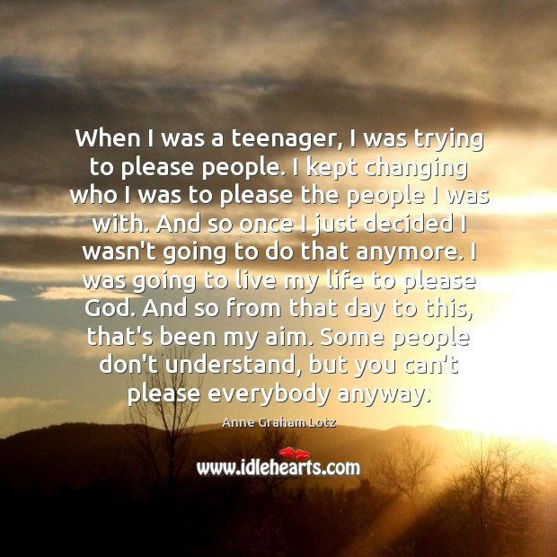 When I was a teenager, I was trying to please people. I Image