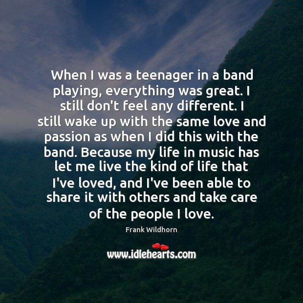 When I was a teenager in a band playing, everything was great. Image