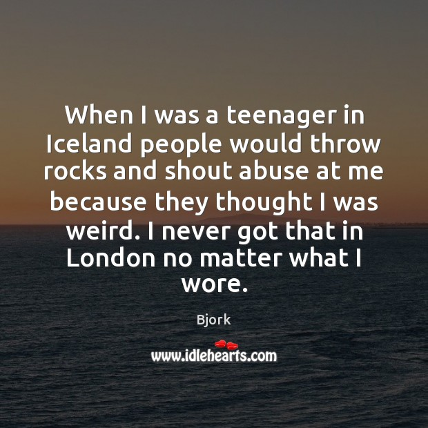 Image, When I was a teenager in Iceland people would throw rocks and