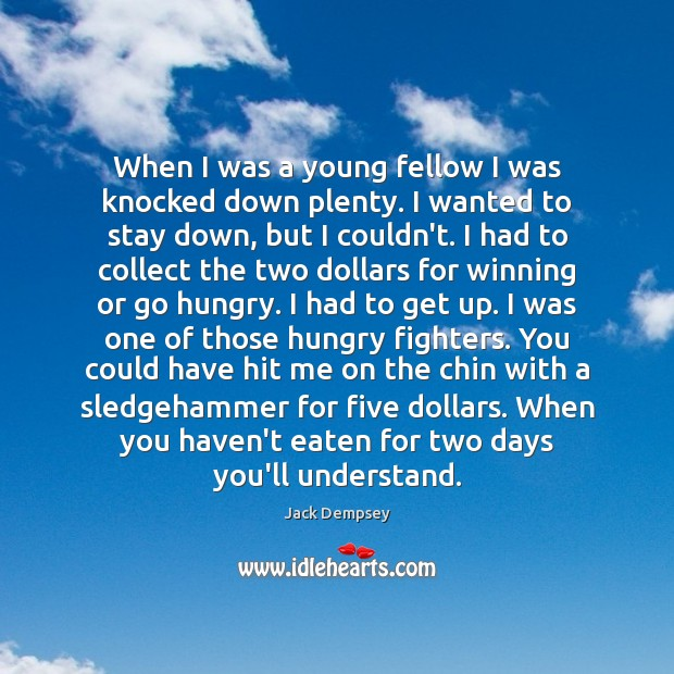 When I was a young fellow I was knocked down plenty. I Jack Dempsey Picture Quote