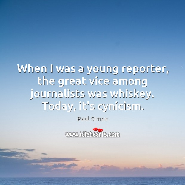 When I was a young reporter, the great vice among journalists was Paul Simon Picture Quote