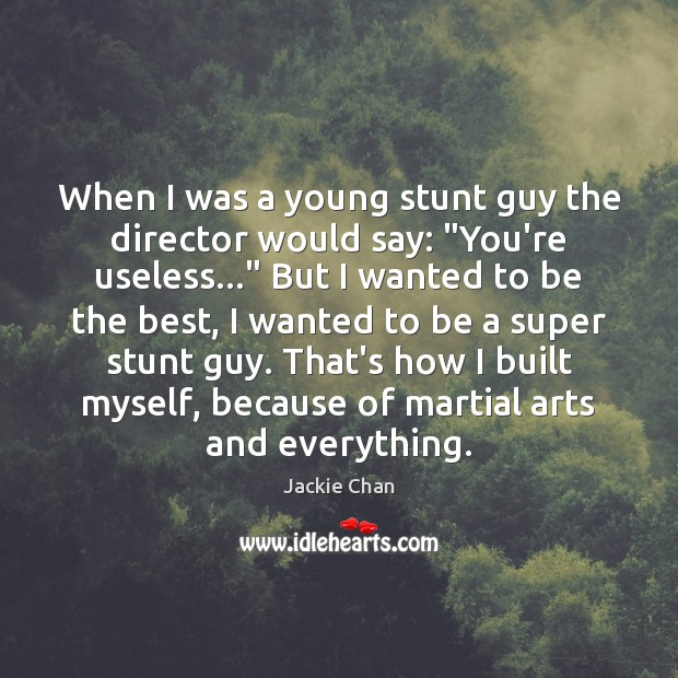 """When I was a young stunt guy the director would say: """"You're Jackie Chan Picture Quote"""