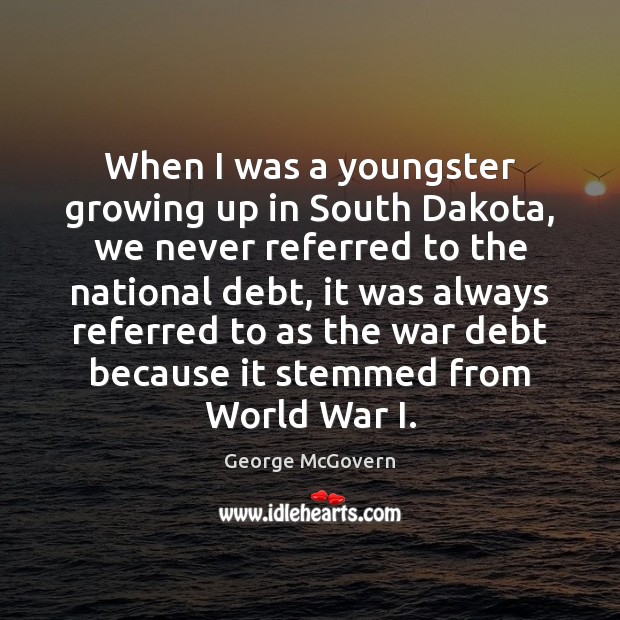 When I was a youngster growing up in South Dakota, we never George McGovern Picture Quote