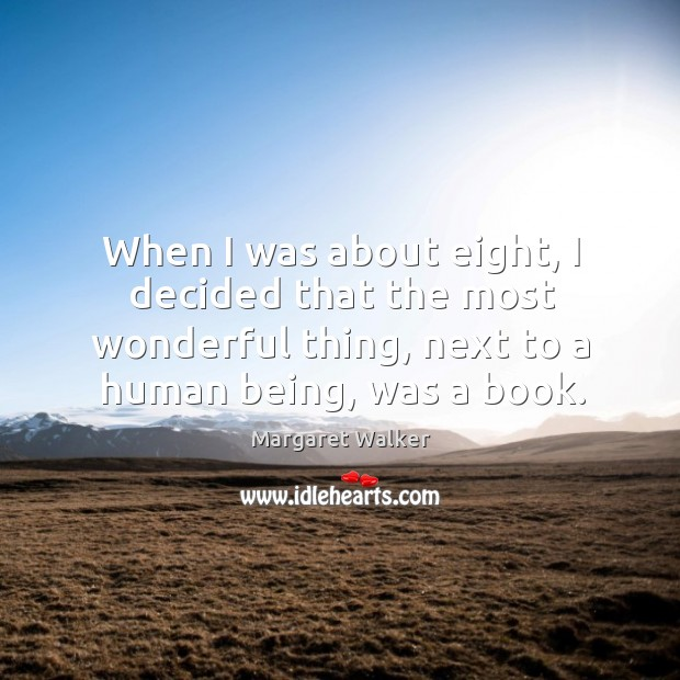 When I was about eight, I decided that the most wonderful thing, next to a human being, was a book. Image