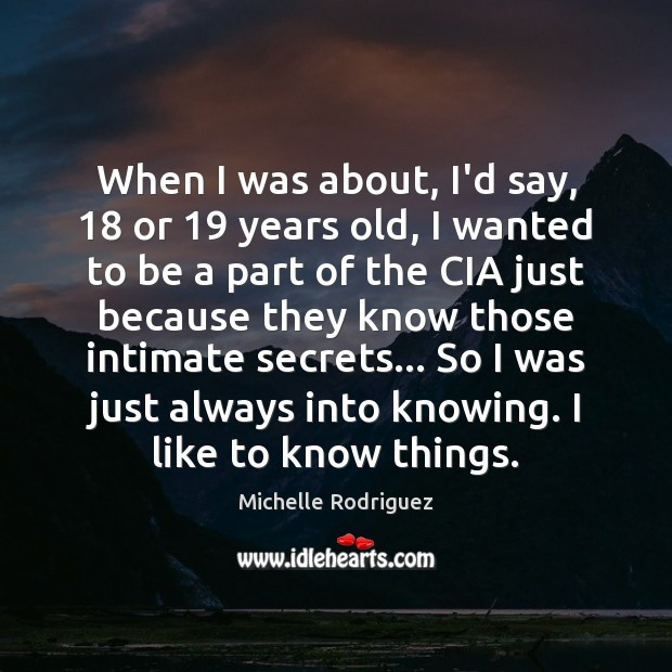 When I was about, I'd say, 18 or 19 years old, I wanted to Image