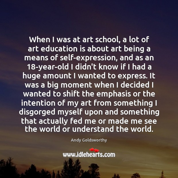 When I was at art school, a lot of art education is Education Quotes Image