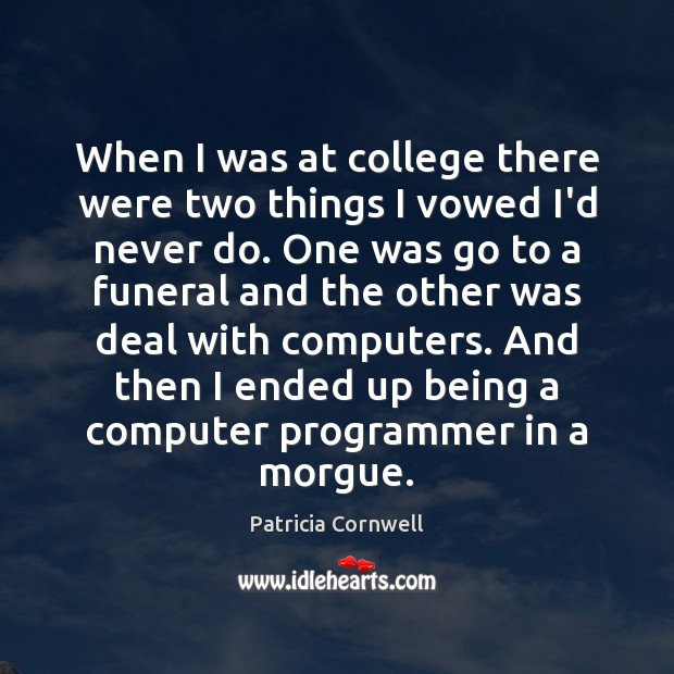 When I was at college there were two things I vowed I'd Computers Quotes Image