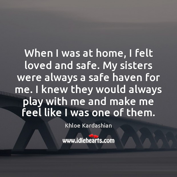 When I was at home, I felt loved and safe. My sisters Image