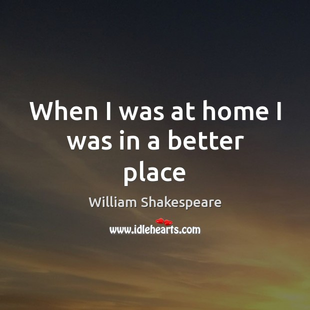 When I was at home I was in a better place Image