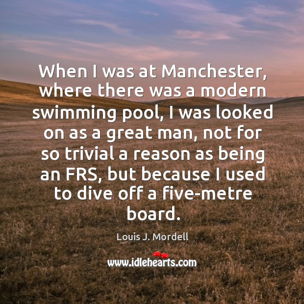 When I was at Manchester, where there was a modern swimming pool, Image