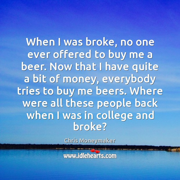 When I was broke, no one ever offered to buy me a Chris Moneymaker Picture Quote