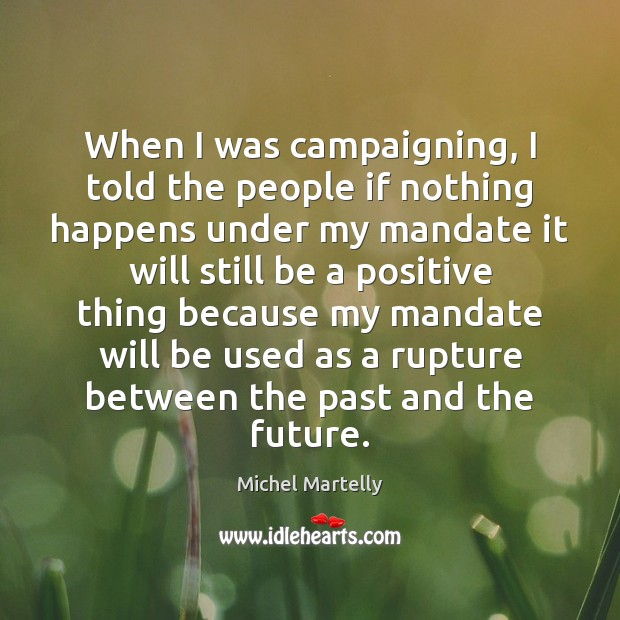 When I was campaigning, I told the people if nothing happens under Image