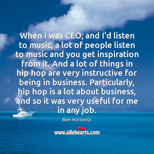Image, When I was CEO, and I'd listen to music, a lot of