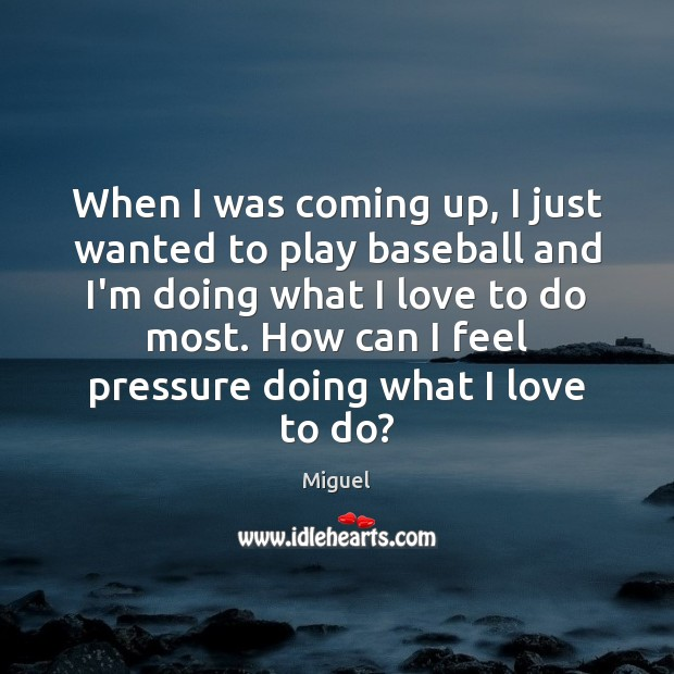 When I was coming up, I just wanted to play baseball and Image