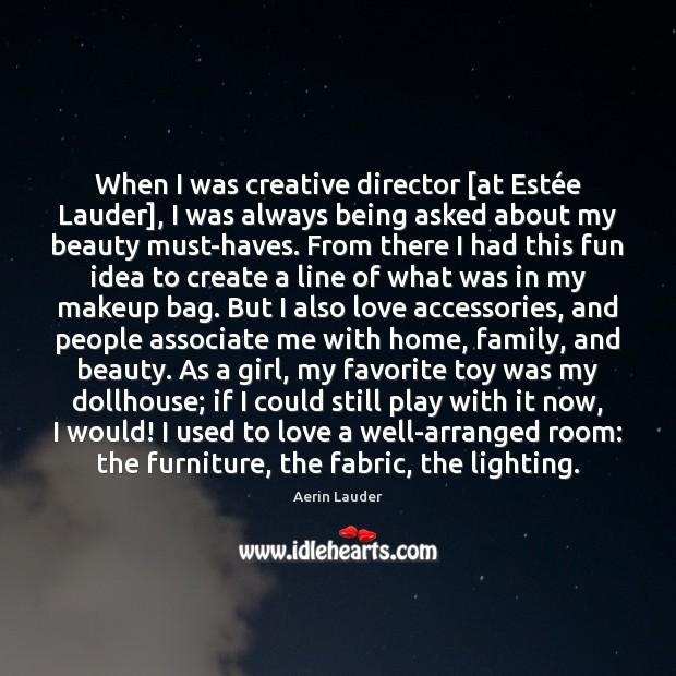 When I was creative director [at Estée Lauder], I was always Aerin Lauder Picture Quote