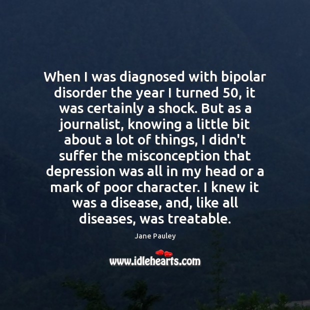 When I was diagnosed with bipolar disorder the year I turned 50, it Image