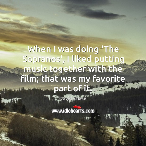 When I was doing 'The Sopranos', I liked putting music together with David Chase Picture Quote