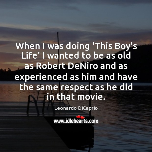 When I was doing 'This Boy's Life' I wanted to be as Leonardo DiCaprio Picture Quote