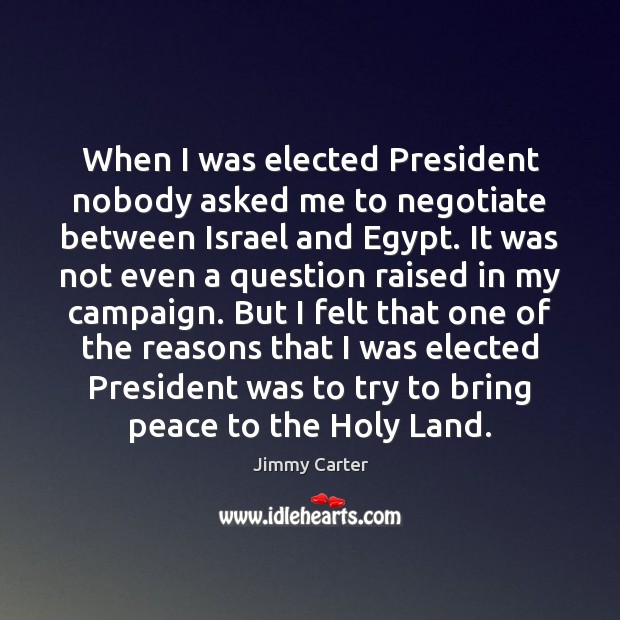 When I was elected President nobody asked me to negotiate between Israel Image